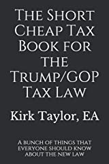 The Short Cheap Tax Book for the Trump/GOP Tax Law: A bunch of things that everyone should know about the new law Paperback