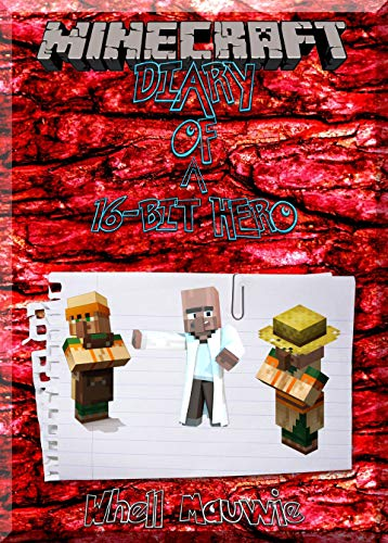 Diary Of A 16-Bit Hero: Game it On Guide-Book: (An Unofficial Minecraft Book) ()