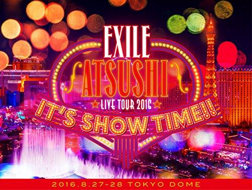 EXILE ATSUSHI / EXILE ATSUSHI LIVE TOUR 2016'IT'S SHOW TIME!!' 豪華盤