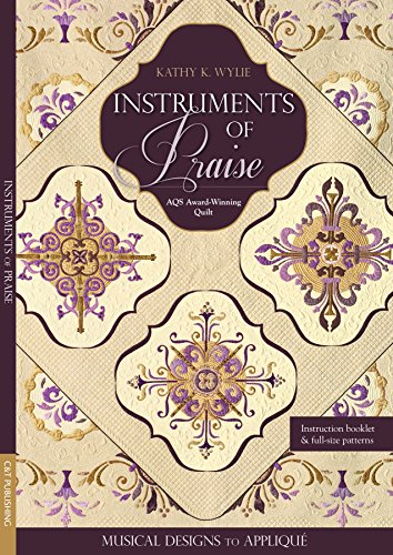 Instruments of Praise: Musical Designs to Appliqué • AQS Award-Winning Quilt