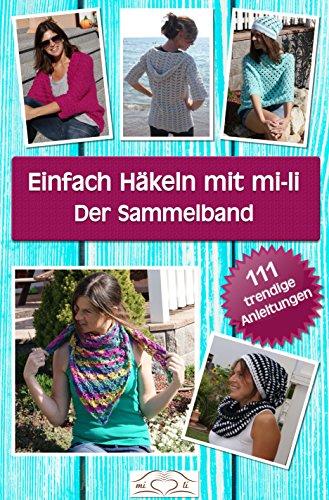 Einfach Häkeln mit mi-li, Der Sammelband: 111 trendige Anleitungen (German Edition)