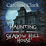 The Haunting of Shadow Hill House | Caroline Clark