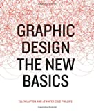 Graphic Design: The New Basics, Ellen Lupton, Jennifer Cole Phillips, 1568987021