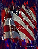 Book Cover for A Once Great Nation: The Brainwashing of America's Youth