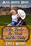 Mail Order Bride: The Doctor, the Bride, and the Baby (Going West For Love Book 3)