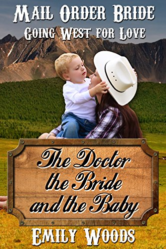 Mail Order Bride: The Doctor, the Bride, and the Baby (Going West For Love Book 3) cover