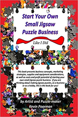 Start your own small jigsaw puzzle business like i did j kevin start your own small jigsaw puzzle business like i did j kevin poorman 9781541033580 amazon books stopboris Image collections