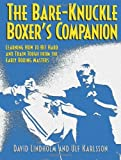 Bare-Knuckle Boxers Companion: Learning How to Hit Hard and Train Tough from the Early Boxing Masters