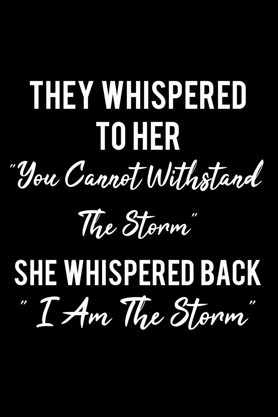 They Whispered To Her You Cannot Withstand The Storm I Am The Storm Writing Journal Lined Diary Notebook For Her Deep Quotes Not Only Journals I Live To Journal 9781548963132 Amazon Com Books Created by alvaro postigo photography 3 years ago. you cannot withstand the storm i