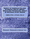 Survey of American College Students: Use of Library Specialized Technology, Group & Individual Study Rooms