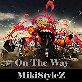 Mikistylez-On The Way