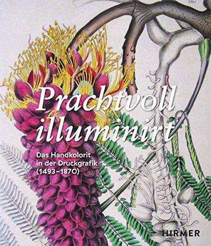 Prachtvoll illuminirt: Das Handkolorit in der Druckgrafik (1493-1870)