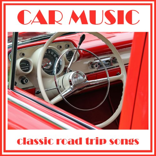Car Music: Classic Road Trip Songs