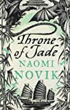 Temeraire: The Throne of Jade (Temeraire series book 2) by Novik. Naomi ( 2007 ) Paperback