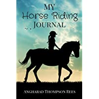 My Horse Riding Journal: For Horse Crazy Boys and Girls