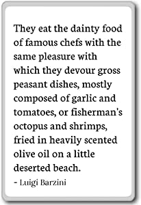 PhotoMagnets They eat the dainty food of famous chefs with. - Luigi Barzini quotes fridge magnet, White