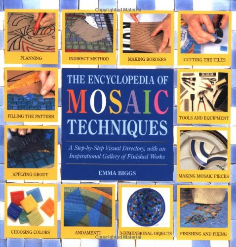 Encyclopedia Of Mosaic Techniques: A Step-by-step Visual Directory, With An Inspirational Gallery Of Finished Works (Encyclopedia of Art (Galaxy Mosaic)