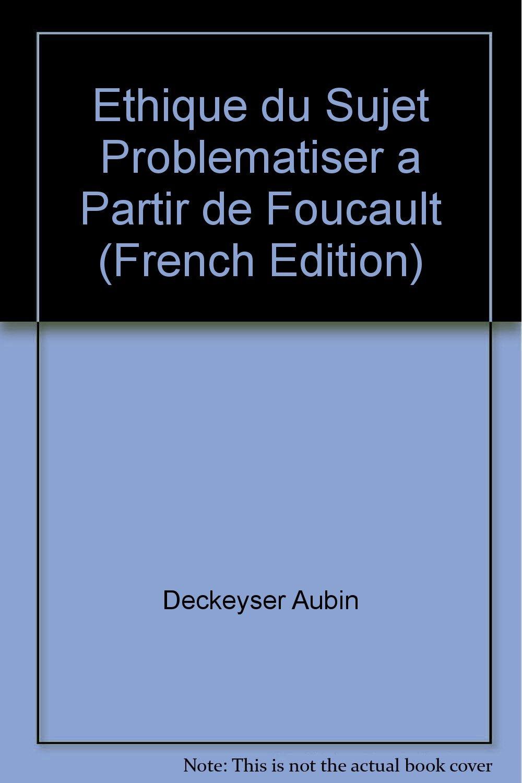 Éthique du Sujet - Problematiser a Partir de Foucault: Amazon.es: Deckeyser Aubin: Libros en idiomas extranjeros