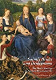 Saintly Brides and Bridegrooms : The Mystic Marriage in Northern Renaissance Art, Muir, Carolyn D., 1905375875