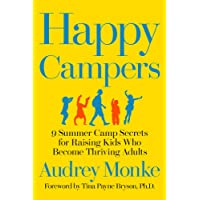 Happy Campers: 9 Summer Camp Secrets for Raising Kids Who Become Thriving Adults