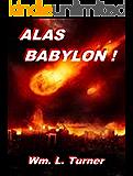 "Alas Babylon !: An exposition of Revelation 18. (""One far-off divine event"" - Studies in Revelation Book 1)"