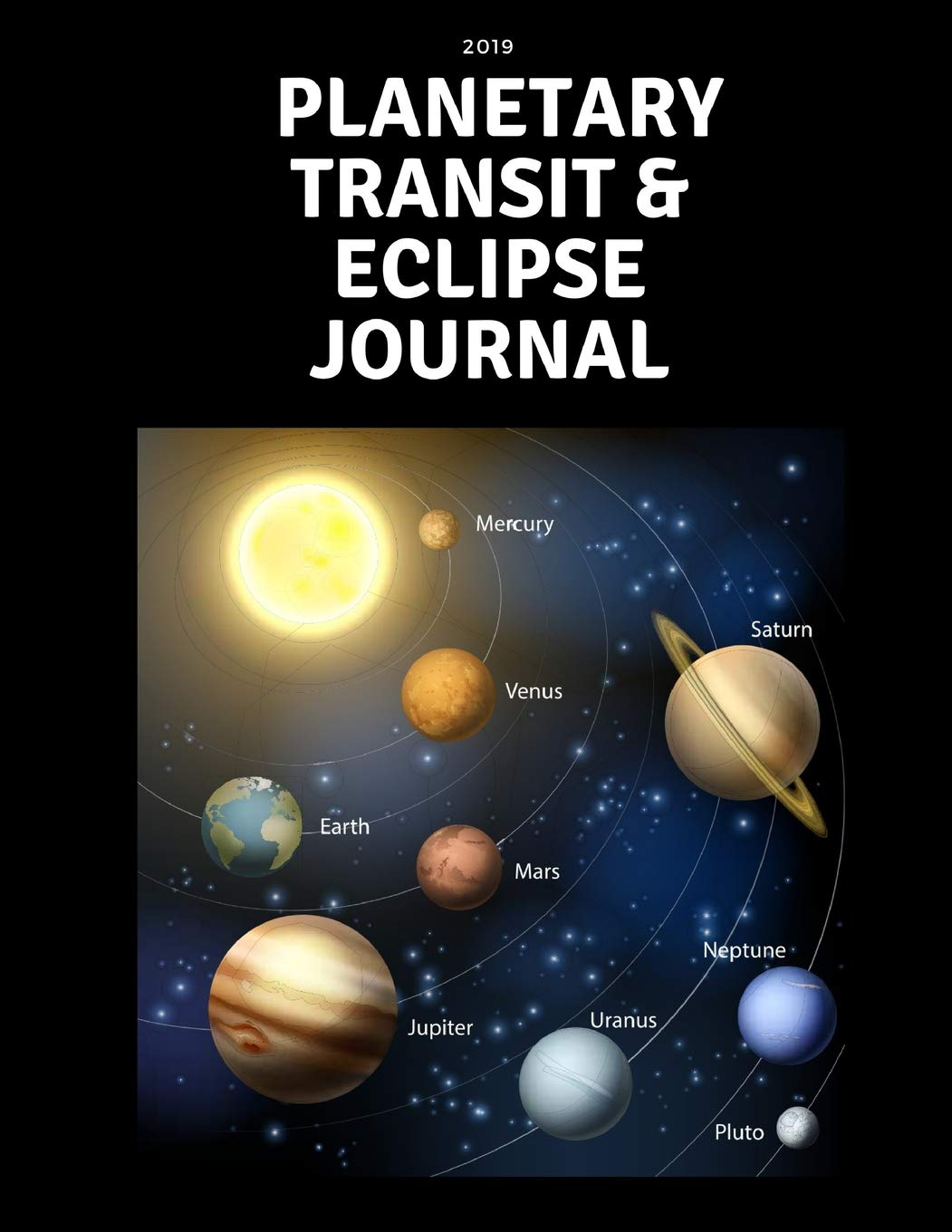 2019 Planetary Transit & Eclipse Journal: A Daily Planner That