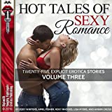 Hot Tales of Sexy Romance, Volume Three: 25 Explicit Erotica Stories