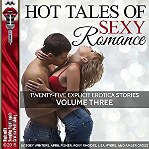 Hot Tales of Sexy Romance, Volume Three: 25 Explicit Erotica Stories Audiobook