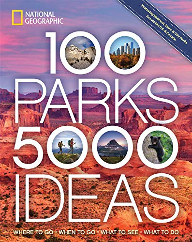 100 Parks, 5,000 Ideas: Where to Go, When to Go, What to See, What to Do (Travel Ideas The Best Day Trips)