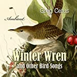 Winter Wren and Other Bird Songs: Nature Sounds for Mindfulness | Greg Cetus