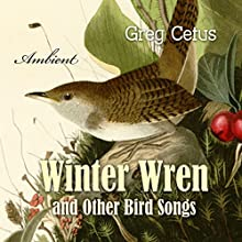 Winter Wren and Other Bird Songs: Nature Sounds for Mindfulness Performance by Greg Cetus Narrated by  uncredited