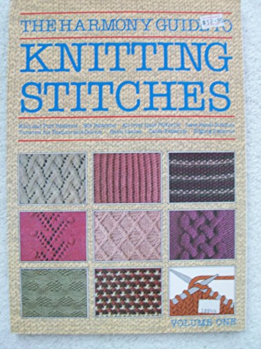The Harmony Guide to Knitting Stitches: Knit and Purl Patterns / Rib Patterns / All-over Lace Patterns / Lace Panel Stitches / Patterns for Texture and Colour / Basic Cables / Cable Patterns / Edging by Lyric Books