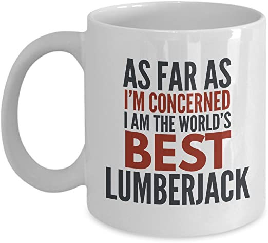 Amazon.com: Lumberjack Mug As Far As I\'m Concerned I Am The ...
