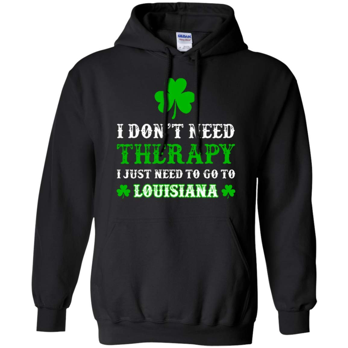 I Dont Need Therapy I Just Need to Go to Louisiana Irish Pullover Front Pockets Hoodie