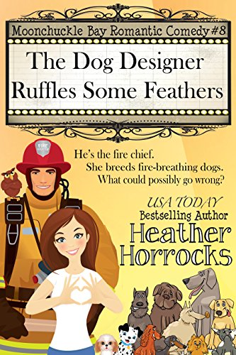 The Dog Designer Ruffles Some Feathers (Moonchuckle Bay Romantic Comedy (Designer Dog Series)