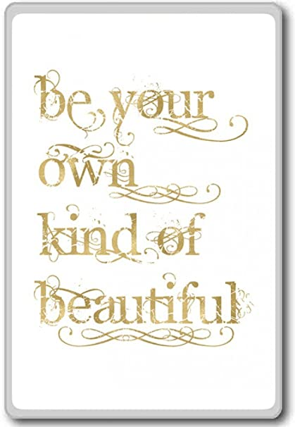Amazoncom Be Your Own Kind Of Beautiful Gold Motivational