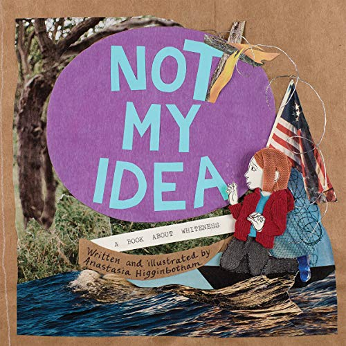 Not My Idea: A Book About Whiteness (Ordinary Terrible Things) (Tell Me About Your College Life Best Answer)
