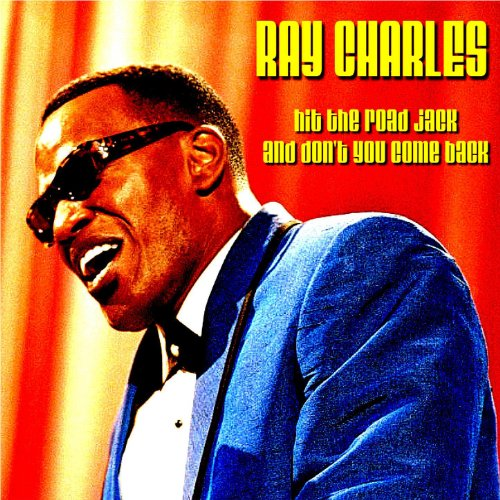 Hit The Road Jack And Don T You Come Back By Ray Charles