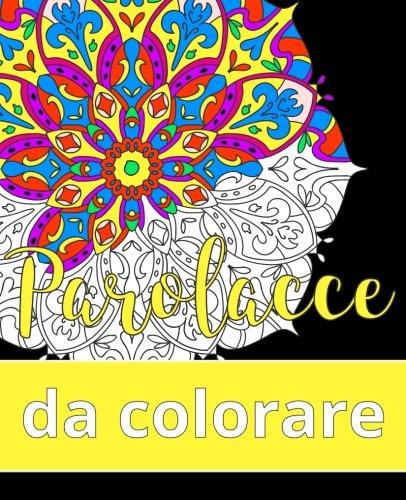 Parolacce Da Colorare Copertina flessibile – 25 apr 2017 D. Daloux Createspace Independent Pub 1546311181 Humor / General