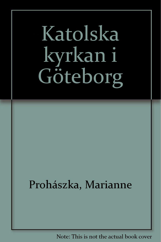 Katolska kyrkan i Göteborg: Amazon co uk: Marianne Prohaszka