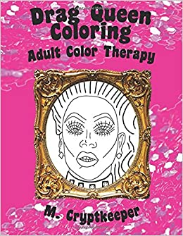 Captivating Drag Queen Coloring Book: Adult Color Therapy: Featuring Rupaul, Alaska  Thunderf*ck, Lilu0027 Poundcake, Jinkx Monsoon, Alyssa Edwards, Detox, Kim Chi,  Katya ...