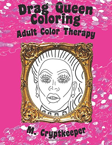 Drag Queen Supplies (Drag Queen Coloring Book: Adult Color Therapy: Featuring Rupaul, Alaska Thunderf*ck, Lil' Poundcake, Jinkx Monsoon, Alyssa Edwards, Detox, Kim Chi, ... Andrews From Rupaul's Drag Race (Volume 1))