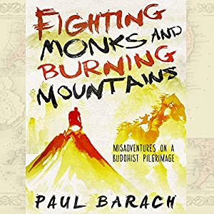 Fighting Monks and Burning Mountains Audiobook