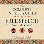The Complete Infidel's Guide to Free Speech (and Its Enemies) | Robert Spencer