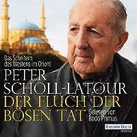 Der Fluch der bösen Tat: Das Scheitern des Westens im Orient Hörbuch von Peter Scholl-Latour Gesprochen von: Bodo Primus