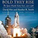 Bold They Rise: The Space Shuttle Early Years, 1972-1986  Hörbuch von Heather R. Smith, David Hitt Gesprochen von: Gary L Willprecht