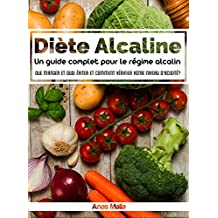 Alkaline Diet: un guide complet pour le régime alimentaire alcalin, les avantages pour la santé du régime alimentaire alcalin: Que manger et ce qu'il faut ... perte de poids t. 1) (French Edition)