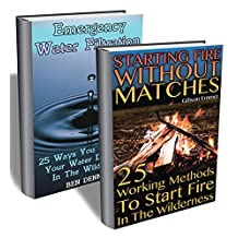 Survival Skills: 50 Ways To Purify Water In The Wilderness And Start A Fire Without Matches