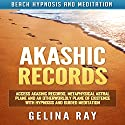 Akashic Records: Access Akashic Records, Metaphysical Astral Plane and an Otherworldly Plane of Existence with Hypnosis and Guided Meditation via Beach Hypnosis and Meditation Speech by Gelina Ray Narrated by Tanya Shaw