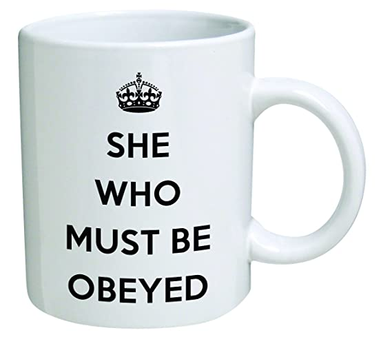 Funny Mug - She who must be obeyed - 11 OZ Coffee Mugs - Inspirational gifts and sarcasm - By A Mug To Keep TM